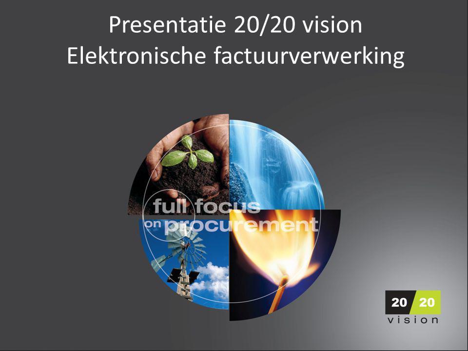 Presentatie 20/20 vision Elektronische factuurverwerking