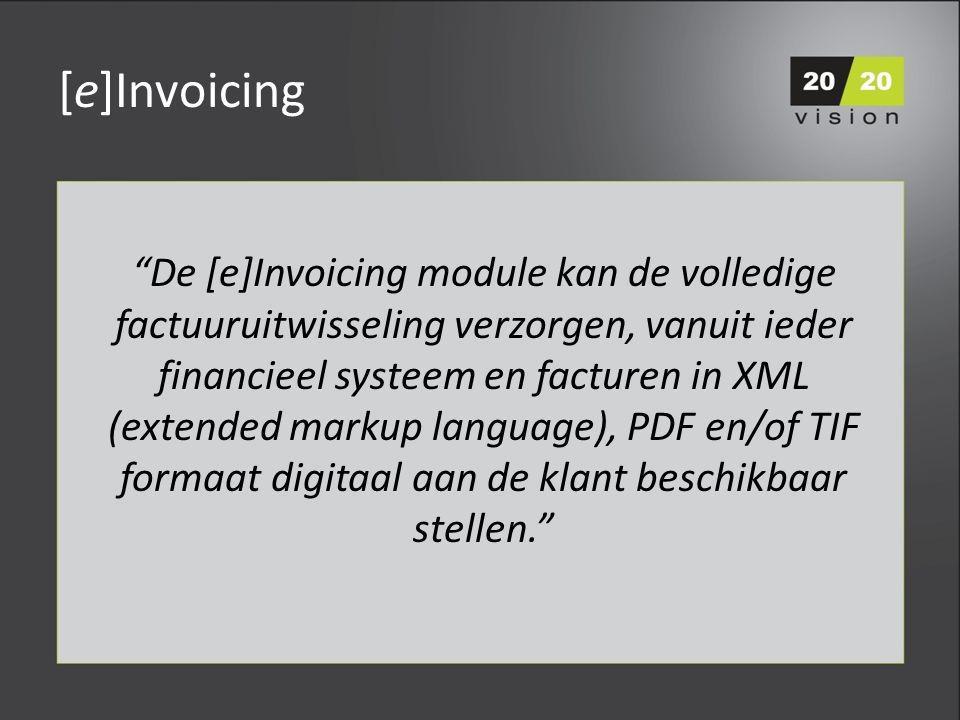 [e]Invoicing De [e]Invoicing module kan de volledige factuuruitwisseling verzorgen, vanuit ieder financieel systeem en facturen in XML (extended markup language), PDF en/of TIF formaat digitaal aan de klant beschikbaar stellen.