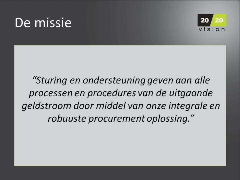 De missie Sturing en ondersteuning geven aan alle processen en procedures van de uitgaande geldstroom door middel van onze integrale en robuuste procurement oplossing.