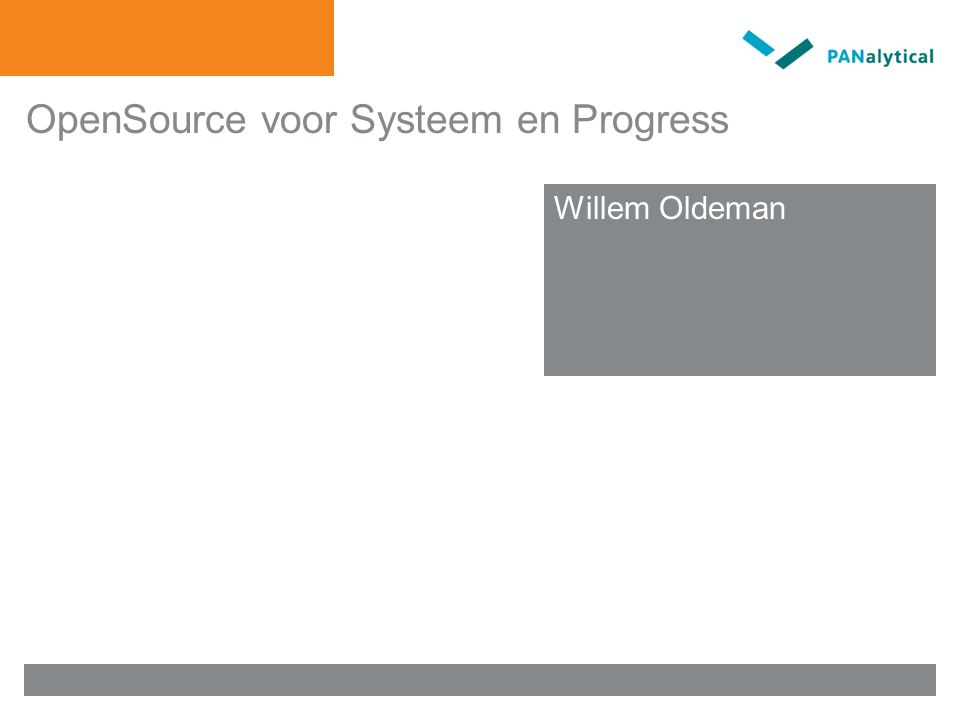 OpenSource voor Systeem en Progress Meten is weten Willem Oldeman