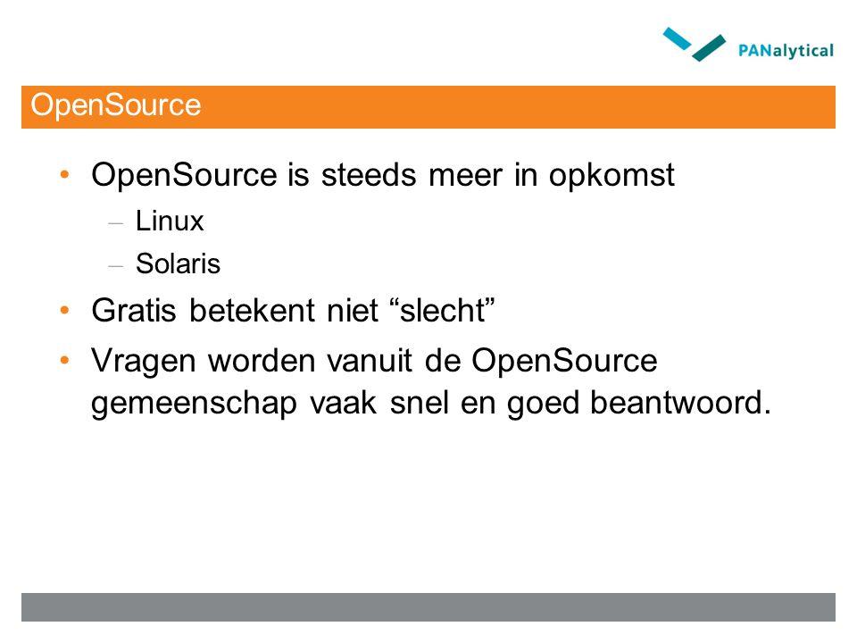 OpenSource OpenSource is steeds meer in opkomst – Linux – Solaris Gratis betekent niet slecht Vragen worden vanuit de OpenSource gemeenschap vaak snel en goed beantwoord.
