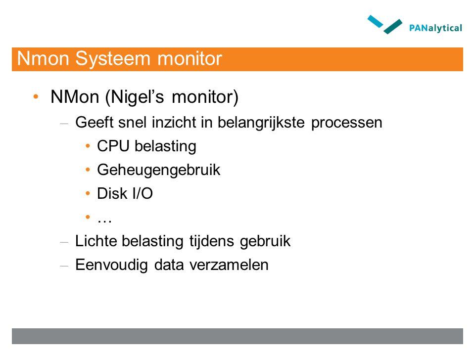 Nmon Systeem monitor NMon (Nigel's monitor) – Geeft snel inzicht in belangrijkste processen CPU belasting Geheugengebruik Disk I/O … – Lichte belasting tijdens gebruik – Eenvoudig data verzamelen