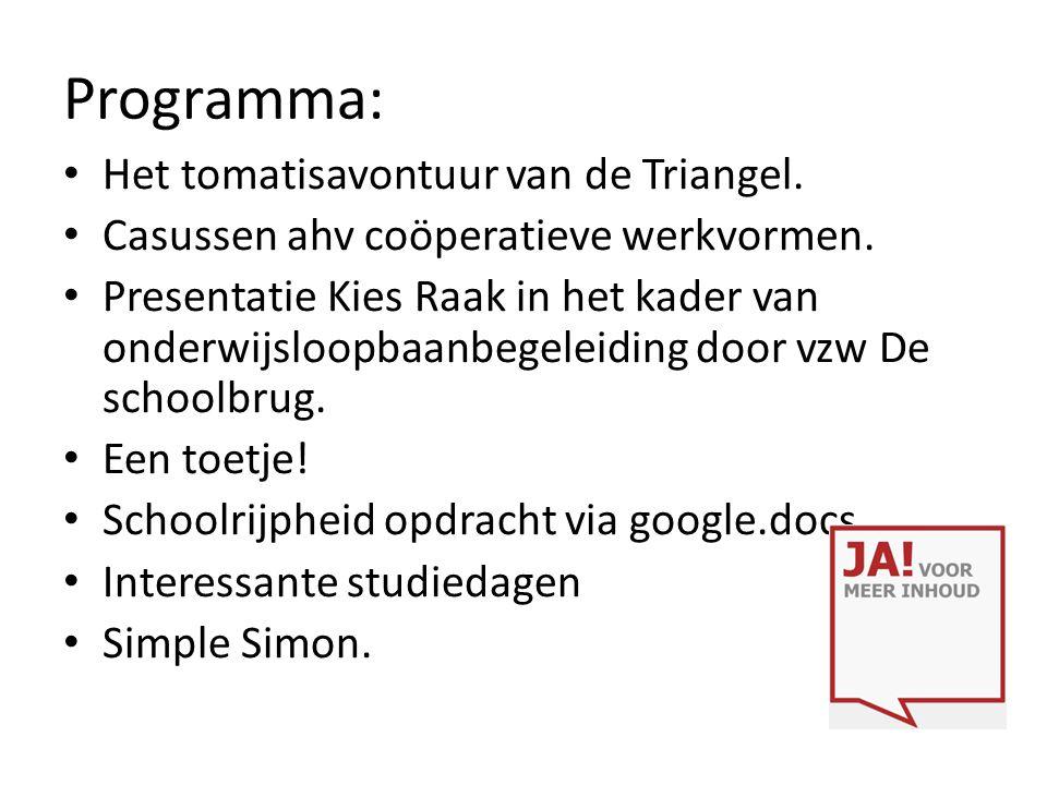 Programma: Het tomatisavontuur van de Triangel. Casussen ahv coöperatieve werkvormen. Presentatie Kies Raak in het kader van onderwijsloopbaanbegeleid