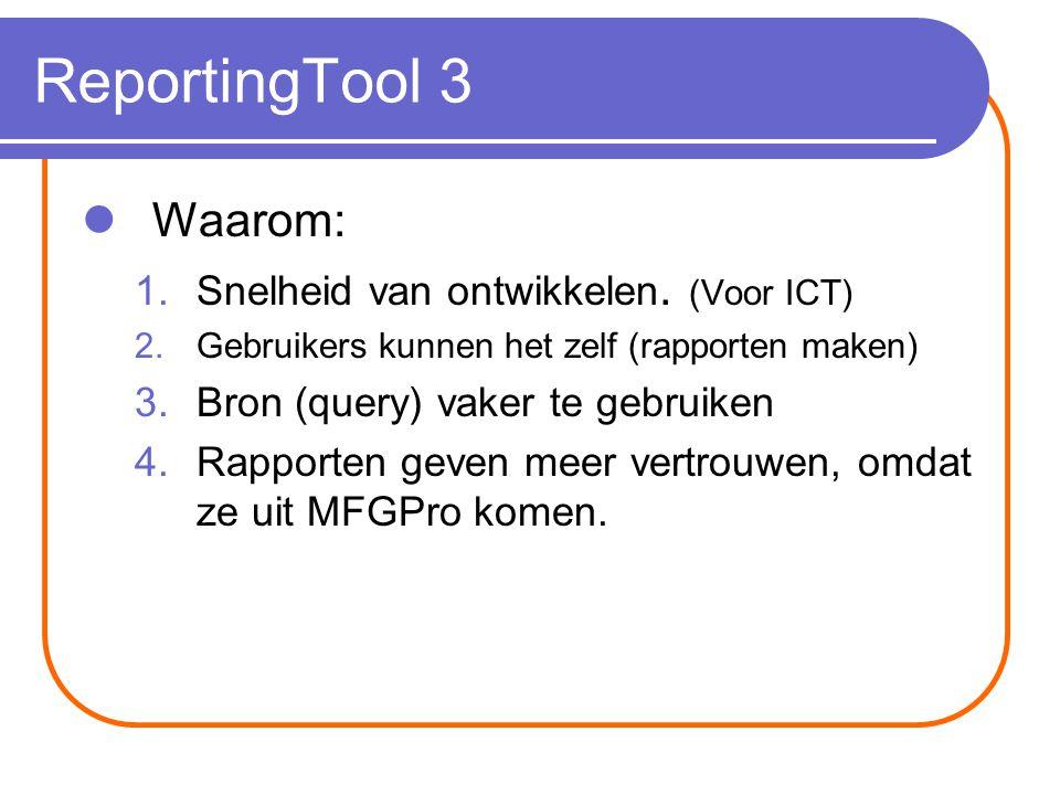 ReportingTool 3 Waarom: 1.Snelheid van ontwikkelen.