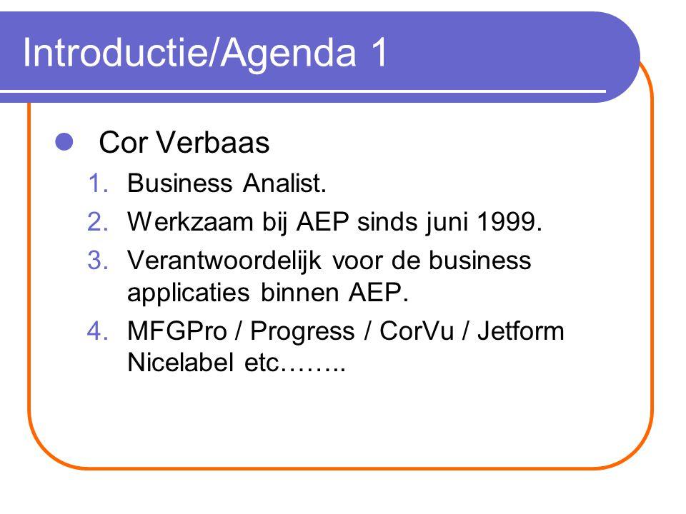Introductie/Agenda 1 Cor Verbaas 1.Business Analist. 2.Werkzaam bij AEP sinds juni 1999. 3.Verantwoordelijk voor de business applicaties binnen AEP. 4
