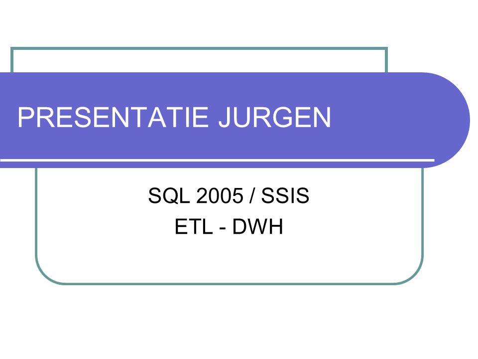 PRESENTATIE JURGEN SQL 2005 / SSIS ETL - DWH