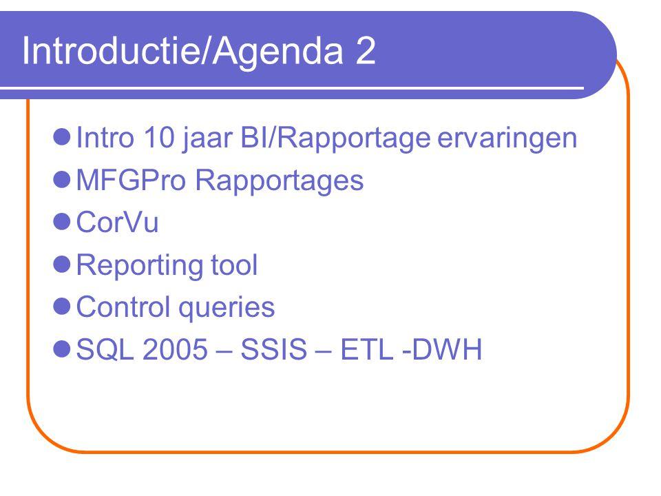 Introductie/Agenda 2 Intro 10 jaar BI/Rapportage ervaringen MFGPro Rapportages CorVu Reporting tool Control queries SQL 2005 – SSIS – ETL -DWH