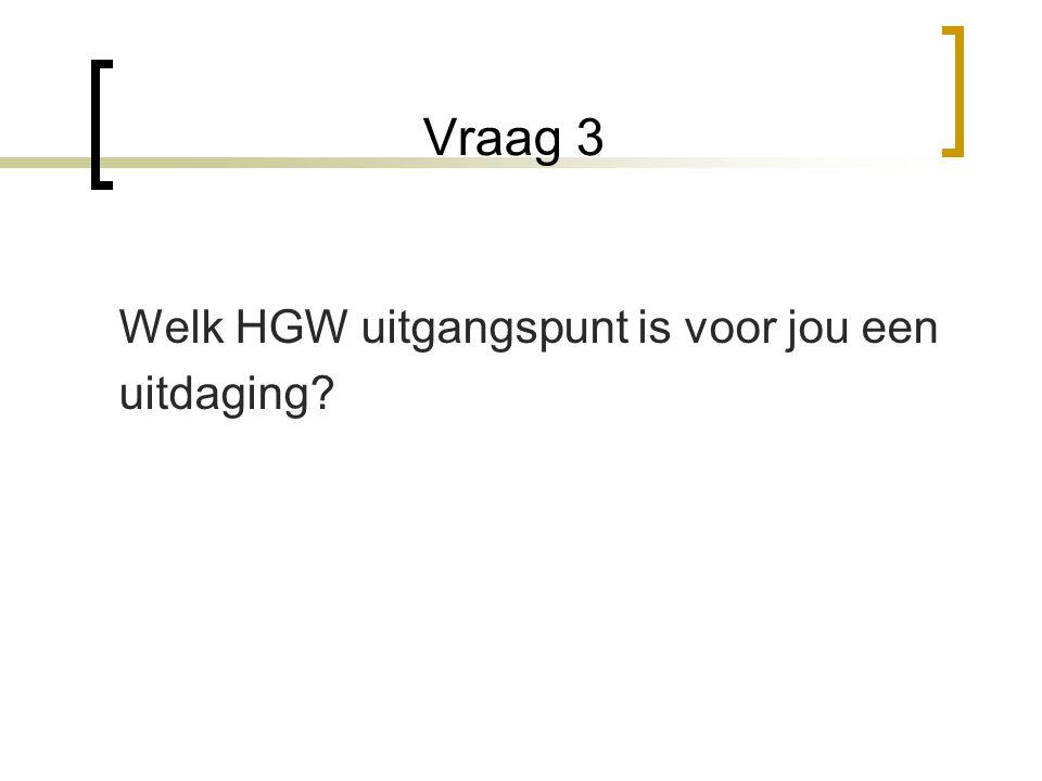 Vraag 3 Welk HGW uitgangspunt is voor jou een uitdaging?