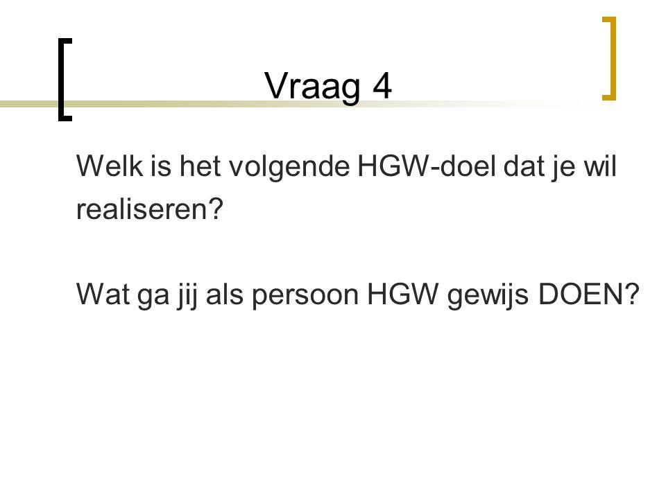 Vraag 4 Welk is het volgende HGW-doel dat je wil realiseren.
