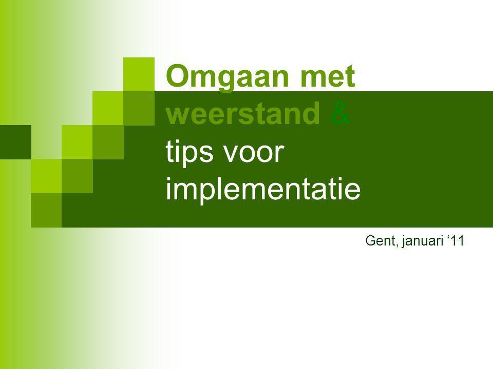 Omgaan met weerstand & tips voor implementatie Gent, januari '11