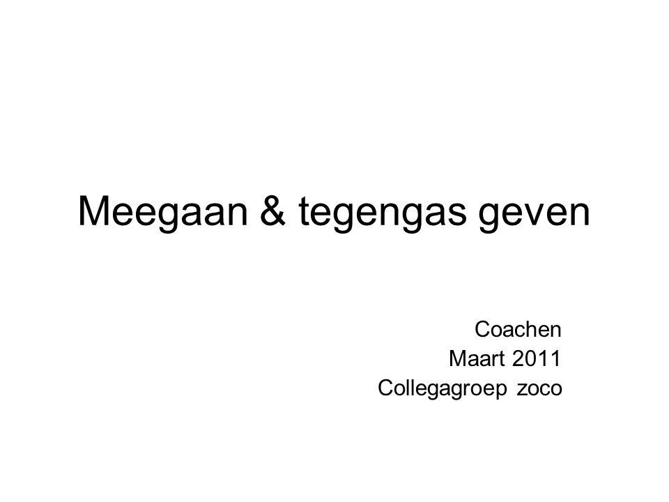 Meegaan & tegengas geven Coachen Maart 2011 Collegagroep zoco