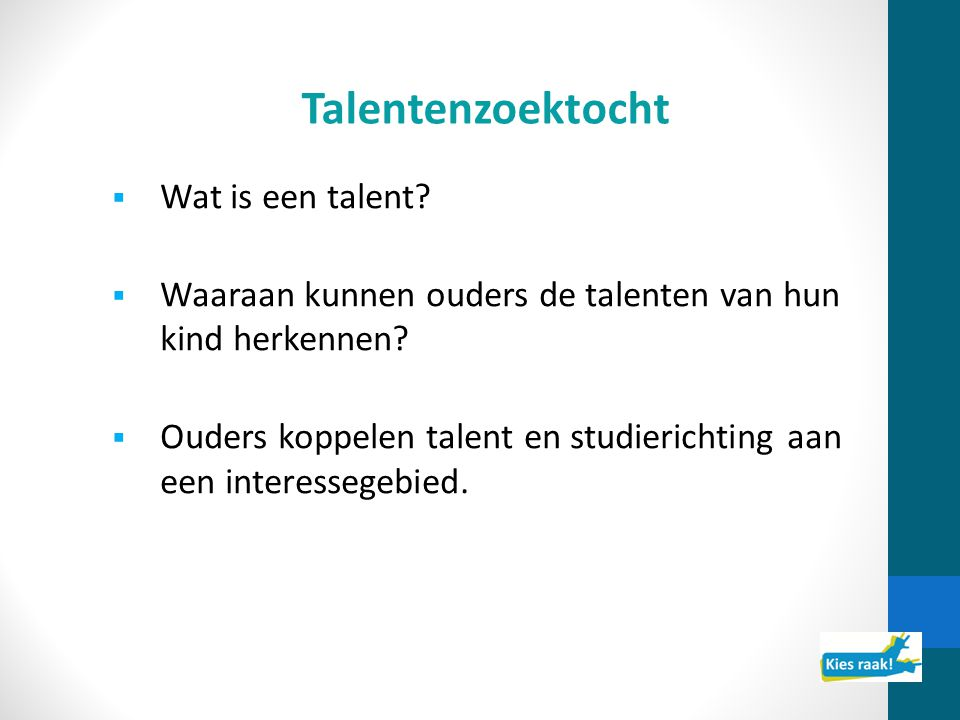Talentenzoektocht  Wat is een talent.  Waaraan kunnen ouders de talenten van hun kind herkennen.