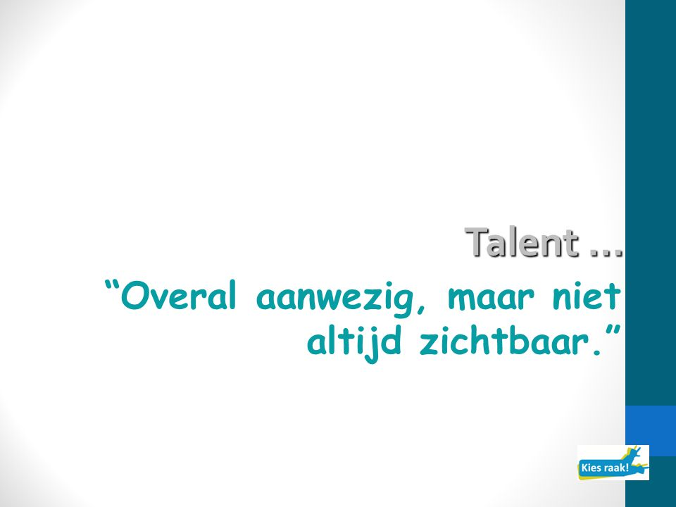 Waarom de talentenzoektocht.1.Iedereen doet mee. 2.Sterke leerdynamiek.