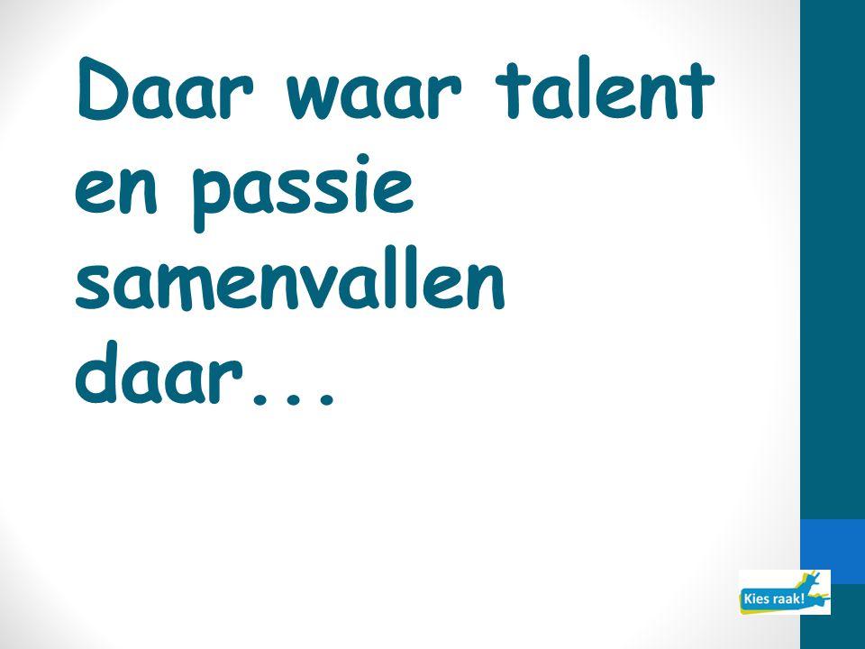 Daar waar talent en passie samenvallen daar...
