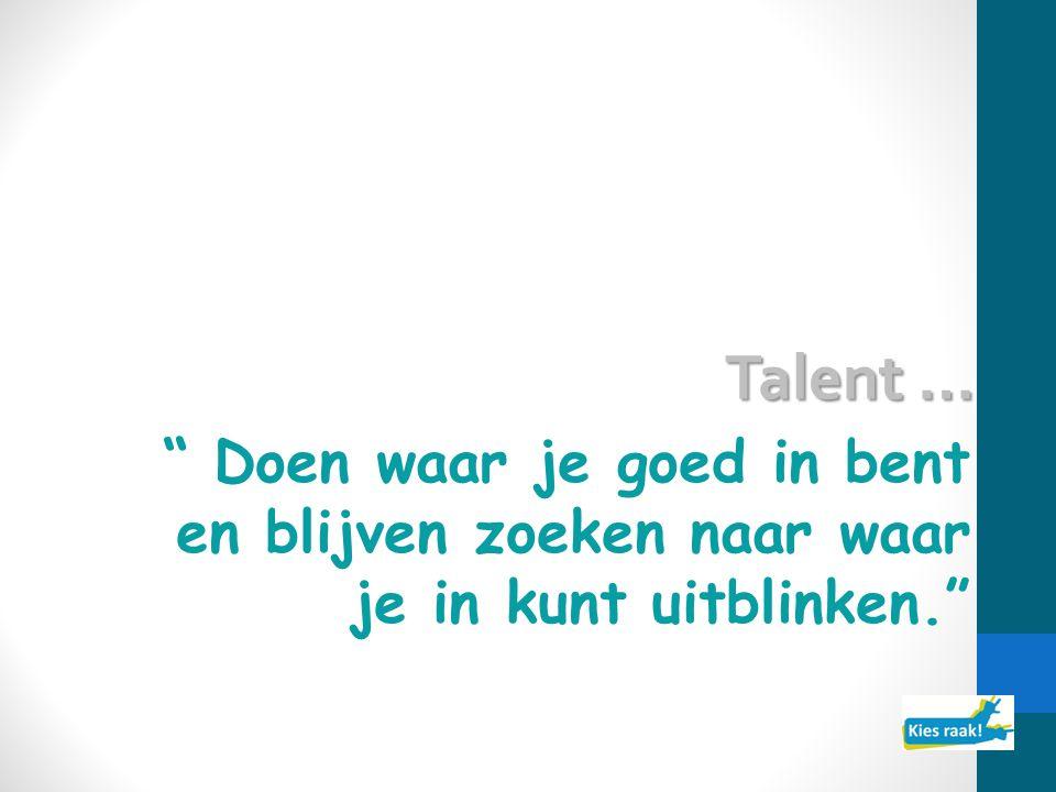 Talent … Doen waar je goed in bent en blijven zoeken naar waar je in kunt uitblinken.