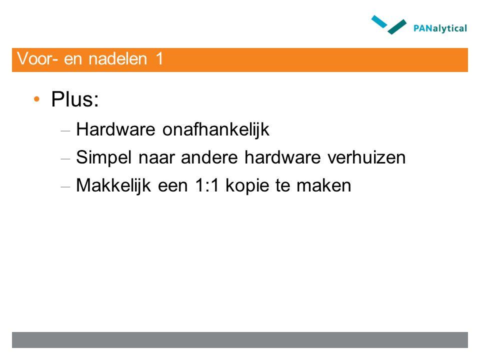 Voor- en nadelen 1 Plus: – Hardware onafhankelijk – Simpel naar andere hardware verhuizen – Makkelijk een 1:1 kopie te maken