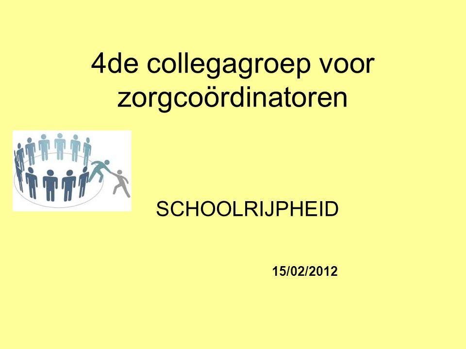 4de collegagroep voor zorgcoördinatoren SCHOOLRIJPHEID 15/02/2012
