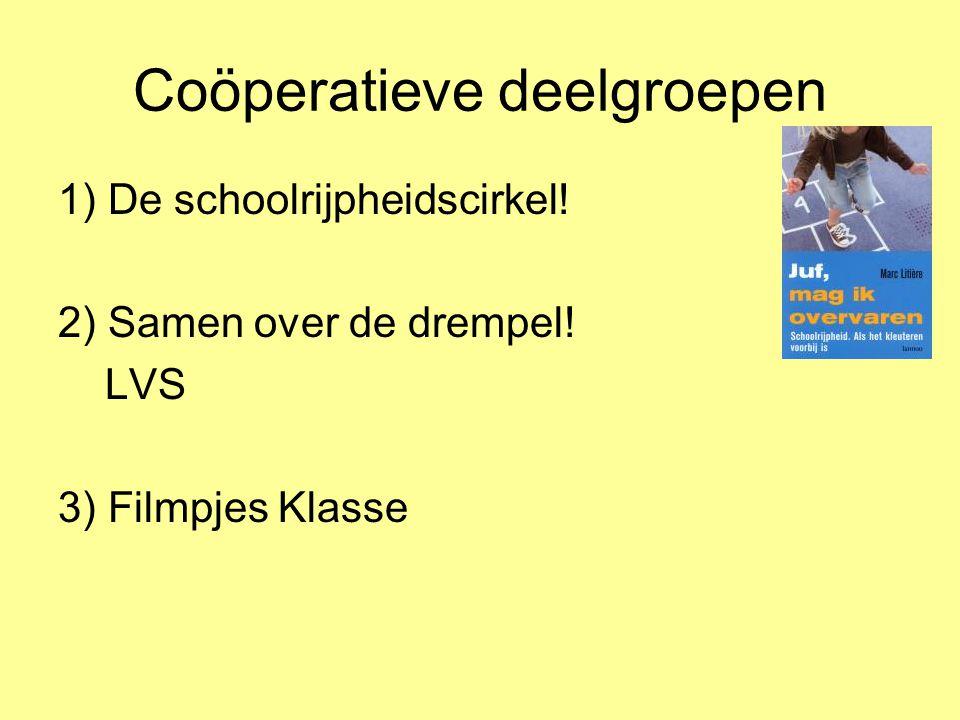 Coöperatieve deelgroepen 1) De schoolrijpheidscirkel! 2) Samen over de drempel! LVS 3) Filmpjes Klasse