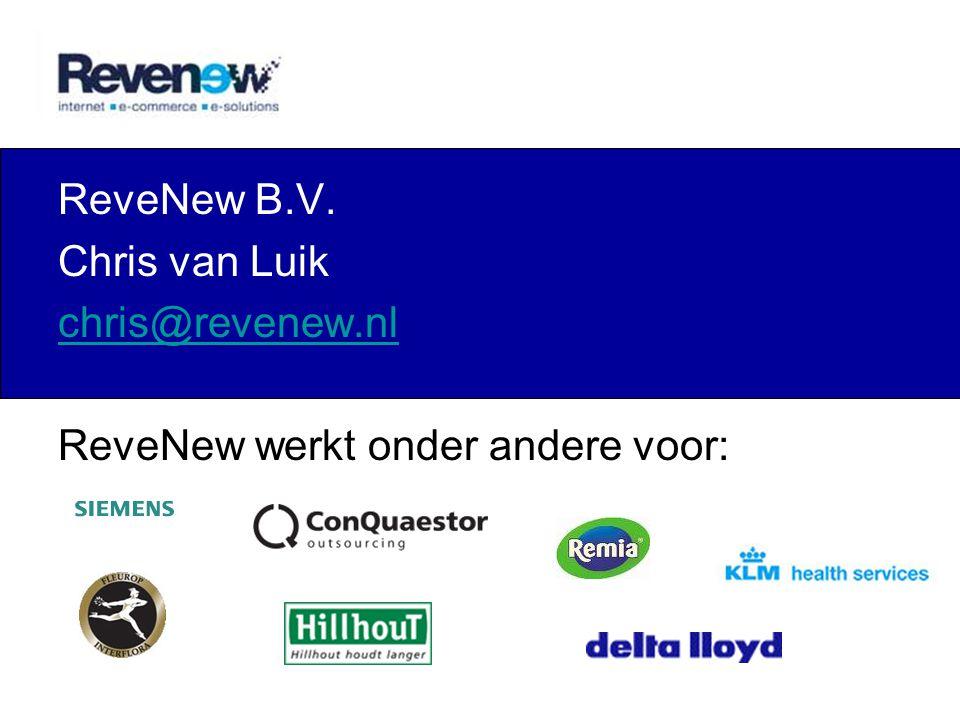ReveNew B.V. Chris van Luik chris@revenew.nl ReveNew werkt onder andere voor: