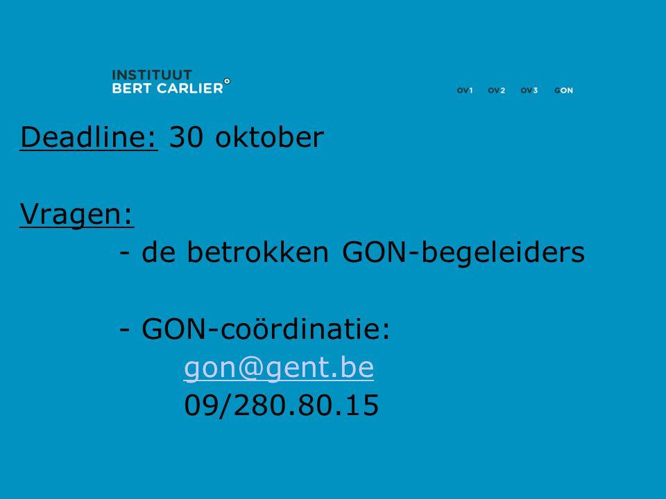 Deadline: 30 oktober Vragen: - de betrokken GON-begeleiders - GON-coördinatie: gon@gent.be 09/280.80.15