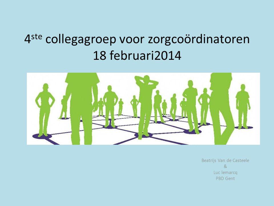 4 ste collegagroep voor zorgcoördinatoren 18 februari2014 Beatrijs Van de Casteele & Luc lemarcq PBD Gent