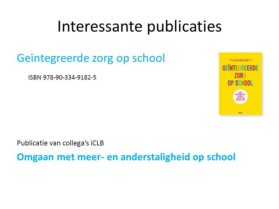 Interessante publicaties Geïntegreerde zorg op school ISBN 978-90-334-9182-5 Publicatie van collega's iCLB Omgaan met meer- en anderstaligheid op school