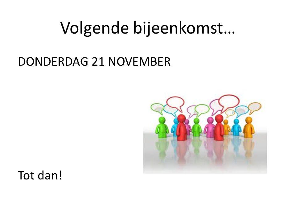 Volgende bijeenkomst… DONDERDAG 21 NOVEMBER Tot dan!