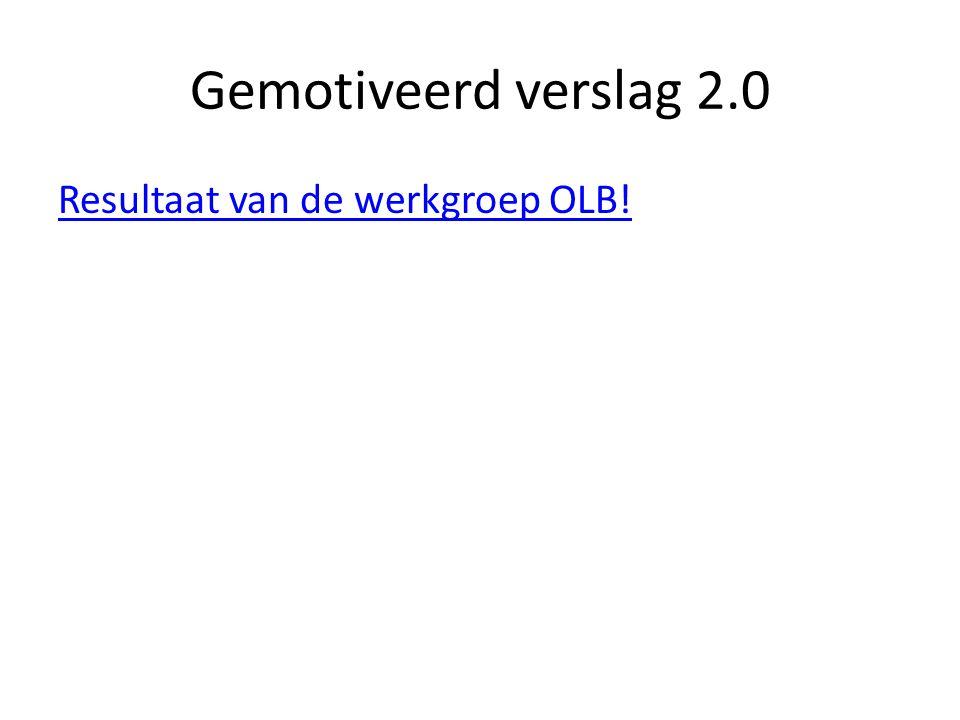 Gemotiveerd verslag 2.0 Resultaat van de werkgroep OLB!