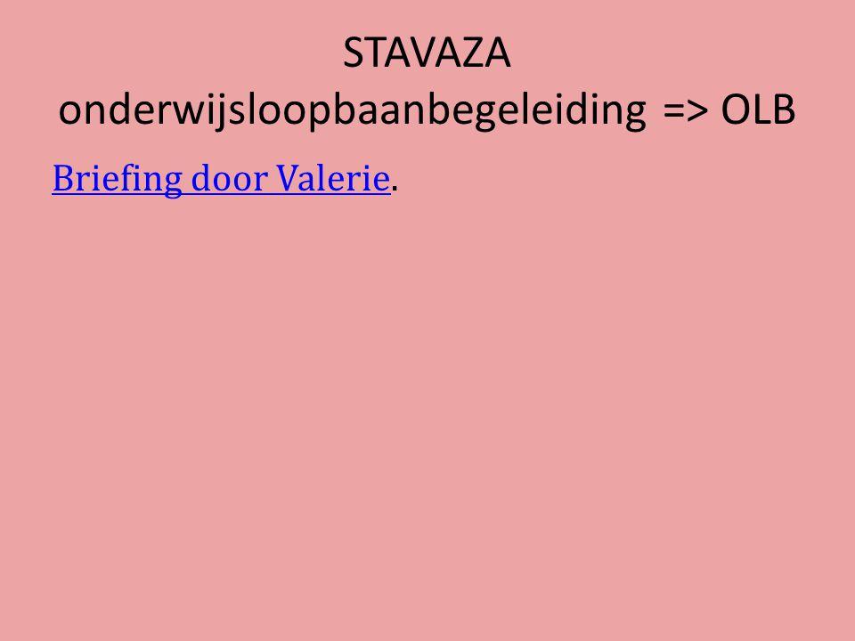 STAVAZA onderwijsloopbaanbegeleiding => OLB Briefing door ValerieBriefing door Valerie.