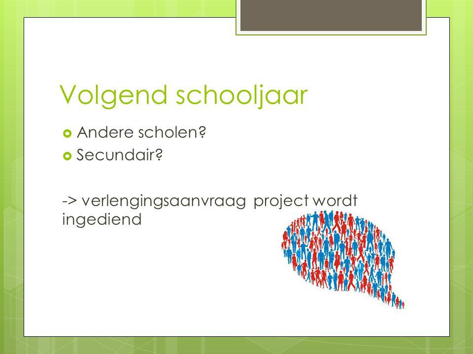 Volgend schooljaar  Andere scholen  Secundair -> verlengingsaanvraag project wordt ingediend