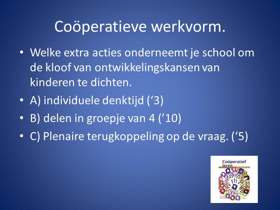 Coöperatieve werkvorm. Welke extra acties onderneemt je school om de kloof van ontwikkelingskansen van kinderen te dichten. A) individuele denktijd ('