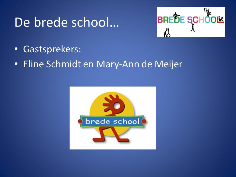 De brede school… Gastsprekers: Eline Schmidt en Mary-Ann de Meijer