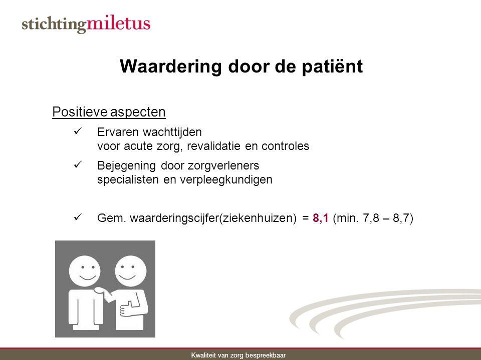 Kwaliteit van zorg bespreekbaar Waardering door de patiënt Positieve aspecten Ervaren wachttijden voor acute zorg, revalidatie en controles Bejegening door zorgverleners specialisten en verpleegkundigen Gem.