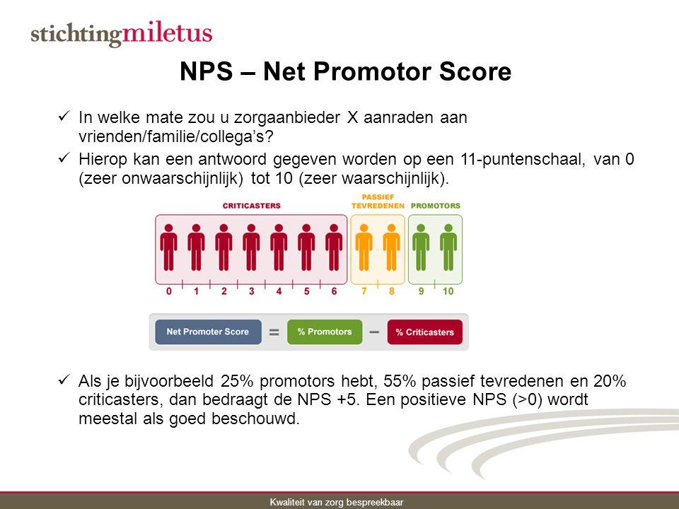 Kwaliteit van zorg bespreekbaar NPS – Net Promotor Score In welke mate zou u zorgaanbieder X aanraden aan vrienden/familie/collega's.