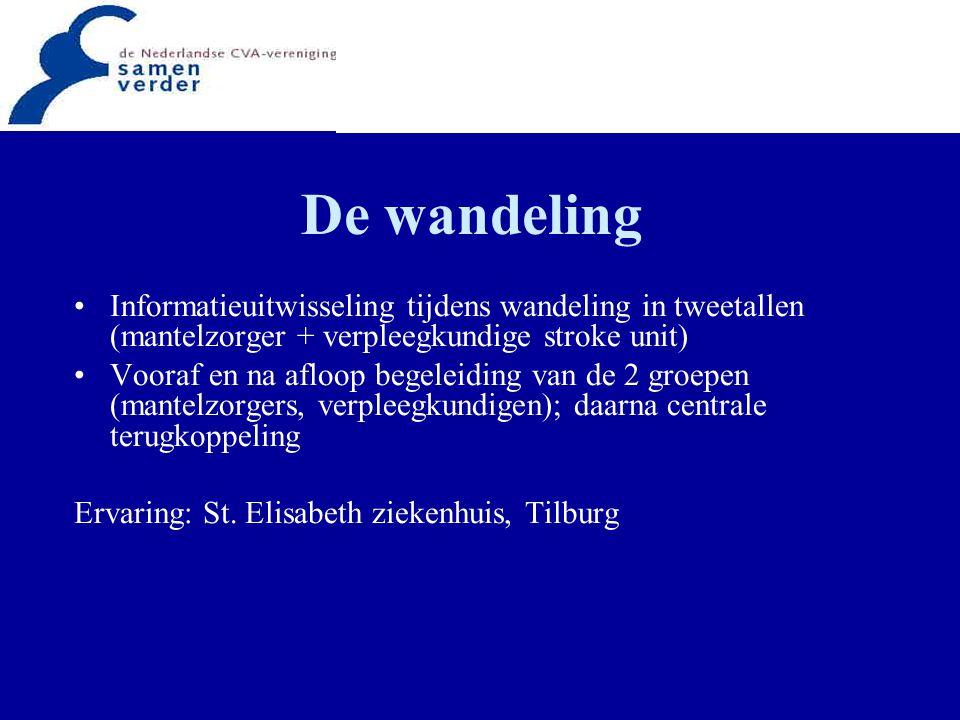 De wandeling Informatieuitwisseling tijdens wandeling in tweetallen (mantelzorger + verpleegkundige stroke unit) Vooraf en na afloop begeleiding van d