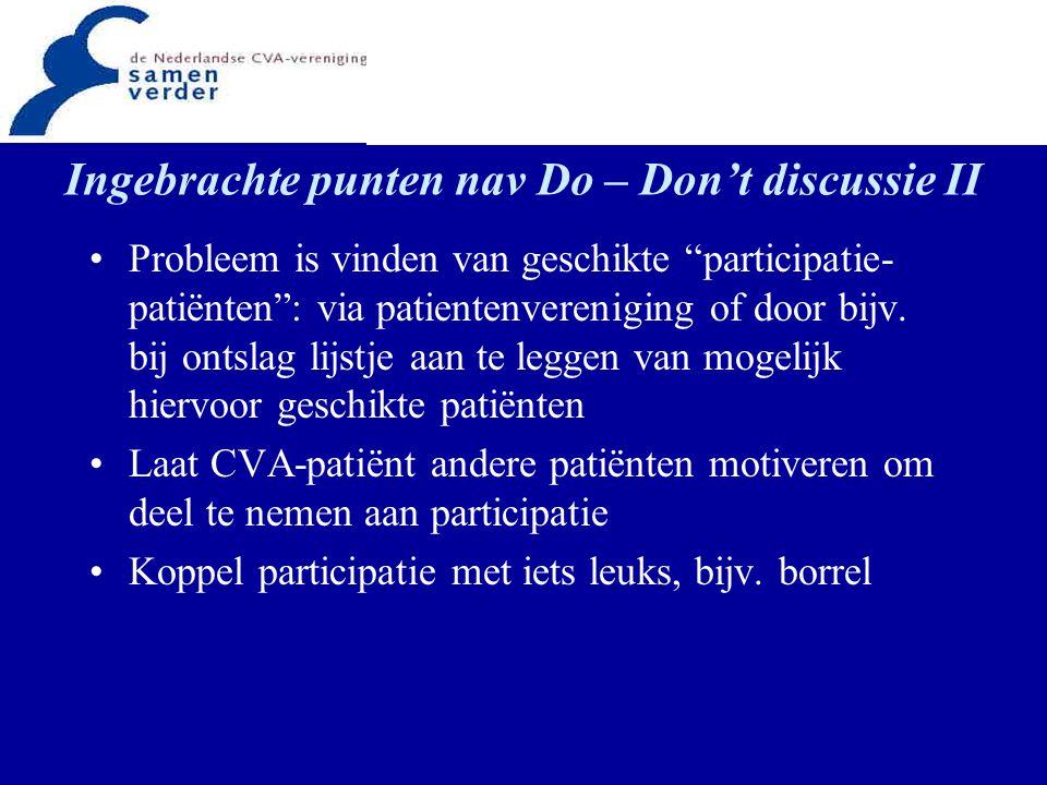"""Ingebrachte punten nav Do – Don't discussie II Probleem is vinden van geschikte """"participatie- patiënten"""": via patientenvereniging of door bijv. bij o"""