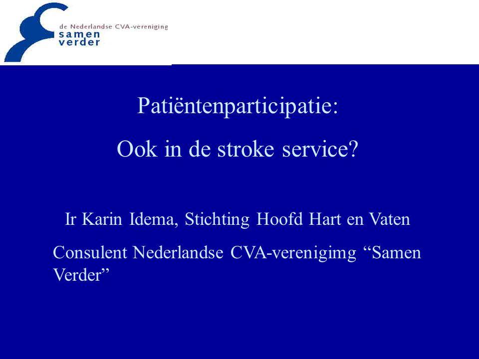 """Patiëntenparticipatie: Ook in de stroke service? Ir Karin Idema, Stichting Hoofd Hart en Vaten Consulent Nederlandse CVA-verenigimg """"Samen Verder"""""""