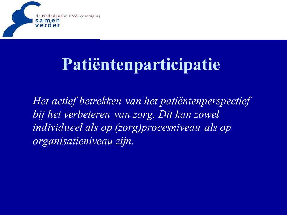 Patiëntenparticipatie Het actief betrekken van het patiëntenperspectief bij het verbeteren van zorg. Dit kan zowel individueel als op (zorg)procesnive