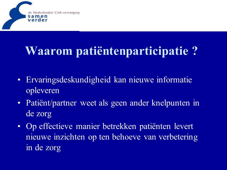 Waarom patiëntenparticipatie ? Ervaringsdeskundigheid kan nieuwe informatie opleveren Patiënt/partner weet als geen ander knelpunten in de zorg Op eff