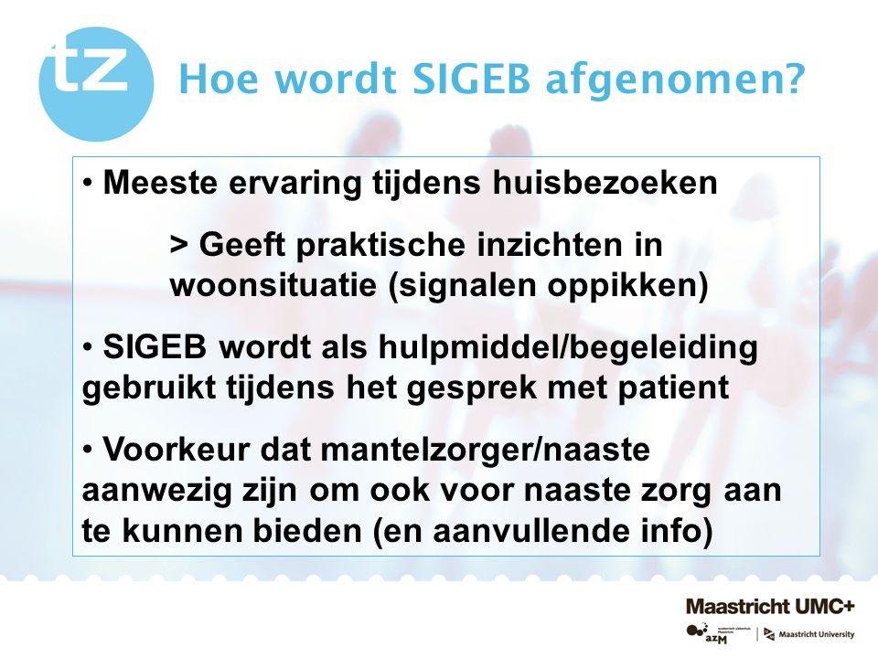 Meeste ervaring tijdens huisbezoeken > Geeft praktische inzichten in woonsituatie (signalen oppikken) SIGEB wordt als hulpmiddel/begeleiding gebruikt