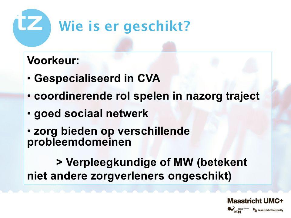 Voorkeur: Gespecialiseerd in CVA coordinerende rol spelen in nazorg traject goed sociaal netwerk zorg bieden op verschillende probleemdomeinen > Verpl
