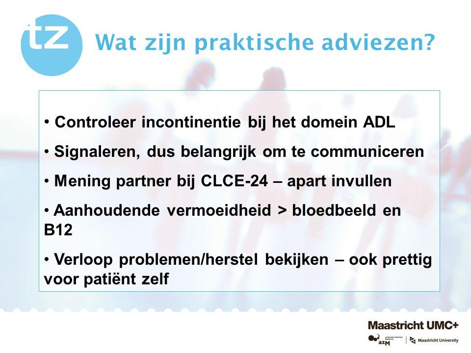 Controleer incontinentie bij het domein ADL Signaleren, dus belangrijk om te communiceren Mening partner bij CLCE-24 – apart invullen Aanhoudende verm