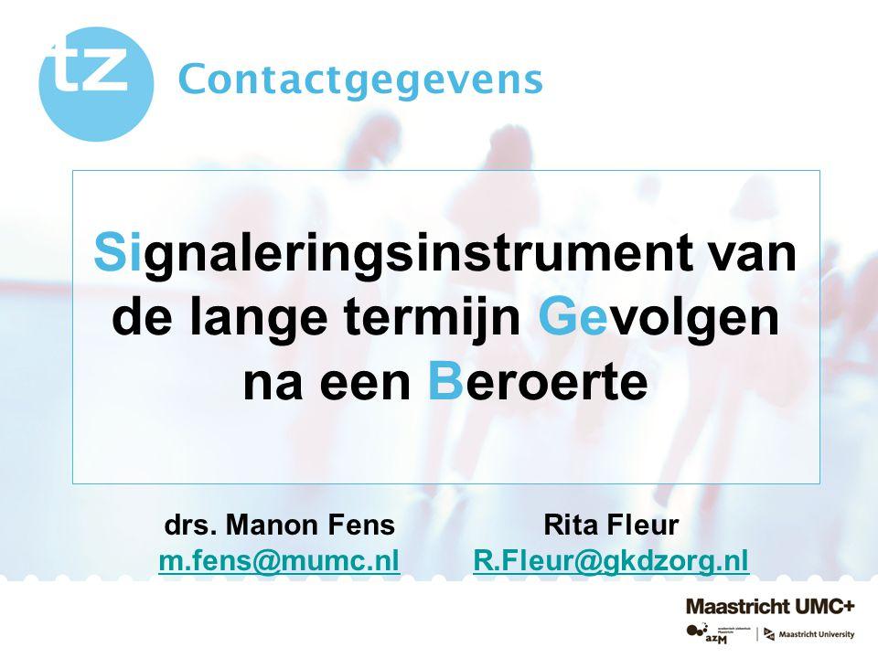 Signaleringsinstrument van de lange termijn Gevolgen na een Beroerte Contactgegevens drs. Manon Fens m.fens@mumc.nl m.fens@mumc.nl Rita Fleur R.Fleur@