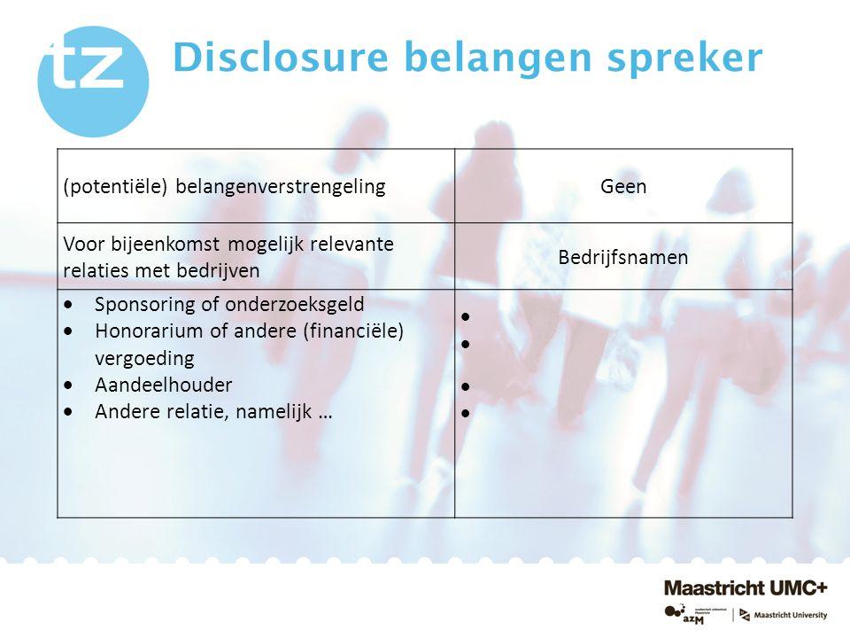 Disclosure belangen spreker (potentiële) belangenverstrengelingGeen Voor bijeenkomst mogelijk relevante relaties met bedrijven Bedrijfsnamen  Sponsor