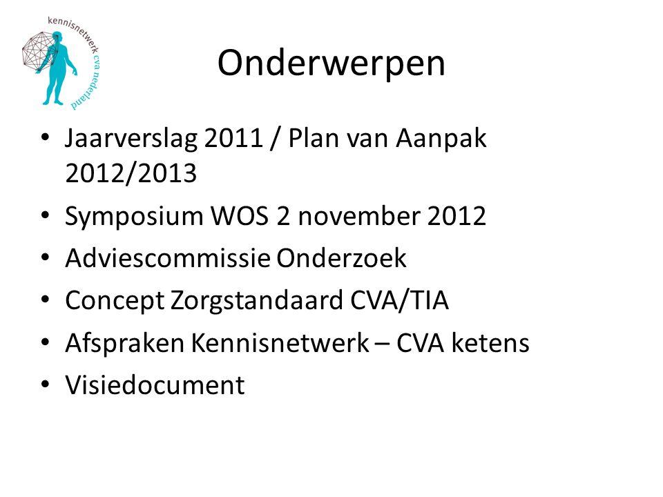 Onderwerpen Jaarverslag 2011 / Plan van Aanpak 2012/2013 Symposium WOS 2 november 2012 Adviescommissie Onderzoek Concept Zorgstandaard CVA/TIA Afsprak
