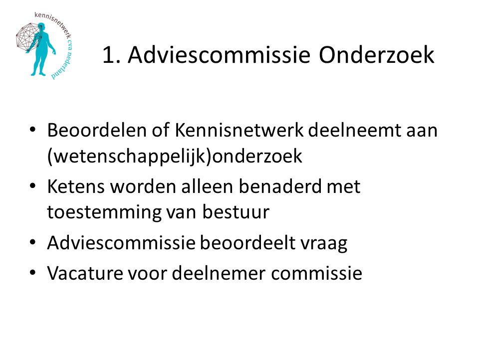 1. Adviescommissie Onderzoek Beoordelen of Kennisnetwerk deelneemt aan (wetenschappelijk)onderzoek Ketens worden alleen benaderd met toestemming van b