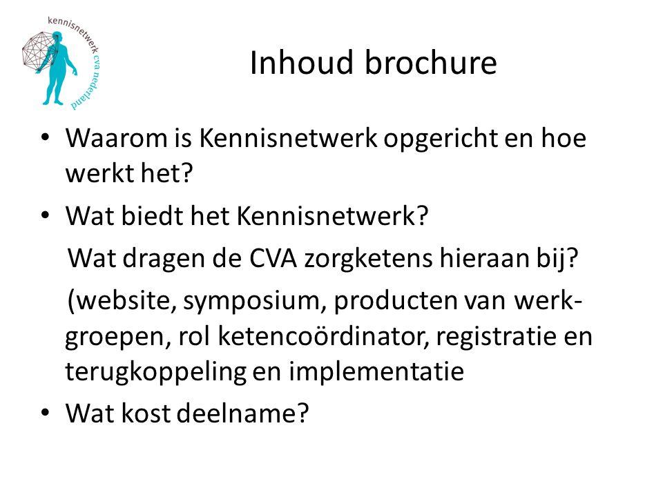 Inhoud brochure Waarom is Kennisnetwerk opgericht en hoe werkt het? Wat biedt het Kennisnetwerk? Wat dragen de CVA zorgketens hieraan bij? (website, s
