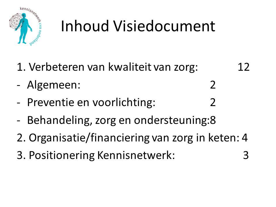 Inhoud Visiedocument 1. Verbeteren van kwaliteit van zorg: 12 -Algemeen: 2 -Preventie en voorlichting: 2 -Behandeling, zorg en ondersteuning:8 2. Orga