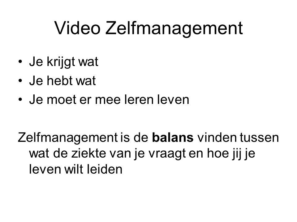Video Zelfmanagement Je krijgt wat Je hebt wat Je moet er mee leren leven Zelfmanagement is de balans vinden tussen wat de ziekte van je vraagt en hoe