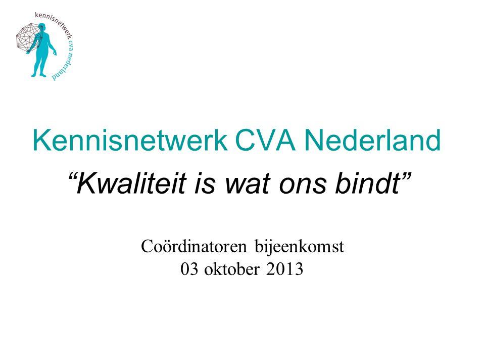 Coördinatoren bijeenkomst 03 oktober 2013 Kennisnetwerk CVA Nederland Kwaliteit is wat ons bindt